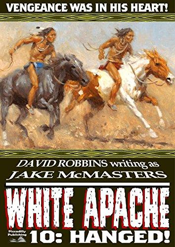 White Apache 10: Hanged! (A White Apache Western)