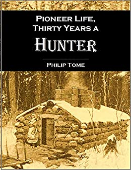 Pioneer life; or,  Thirty Years a Hunter, Being Scenes and Adventures in the Life of Philip Tome (1854) by [Tome, Philip]