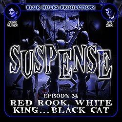 SUSPENSE Episode 24: Red Rook, White King...Black Cat