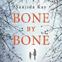 Bone by Bone: A Psychological Thriller So Compelling, You Won't Be Able to Stop Listening Audiobook by Sanjida Kay Narrated by Gillian Burke