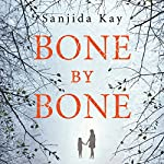 Bone by Bone: A Psychological Thriller So Compelling, You Won't Be Able to Stop Listening | Sanjida Kay