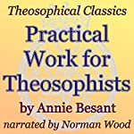 Practical Work for Theosophists: Theosophical Classics | Annie Besant