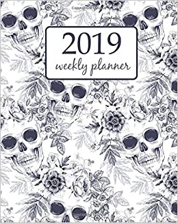 2019 Weekly Planner: Calendar Schedule Organizer Appointment Journal Notebook To do list and Action day, the skull and exotic tropical flowers on a .