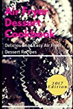 Air Fryer Dessert Cookbook: Delicious And Easy Air Fryer Dessert Recipes (Air Fryer Recipes)