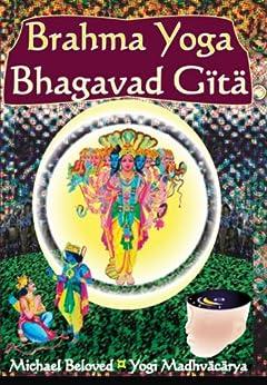 Brahma Yoga Bhagavad Gita (English Edition) de [Beloved, Michael]