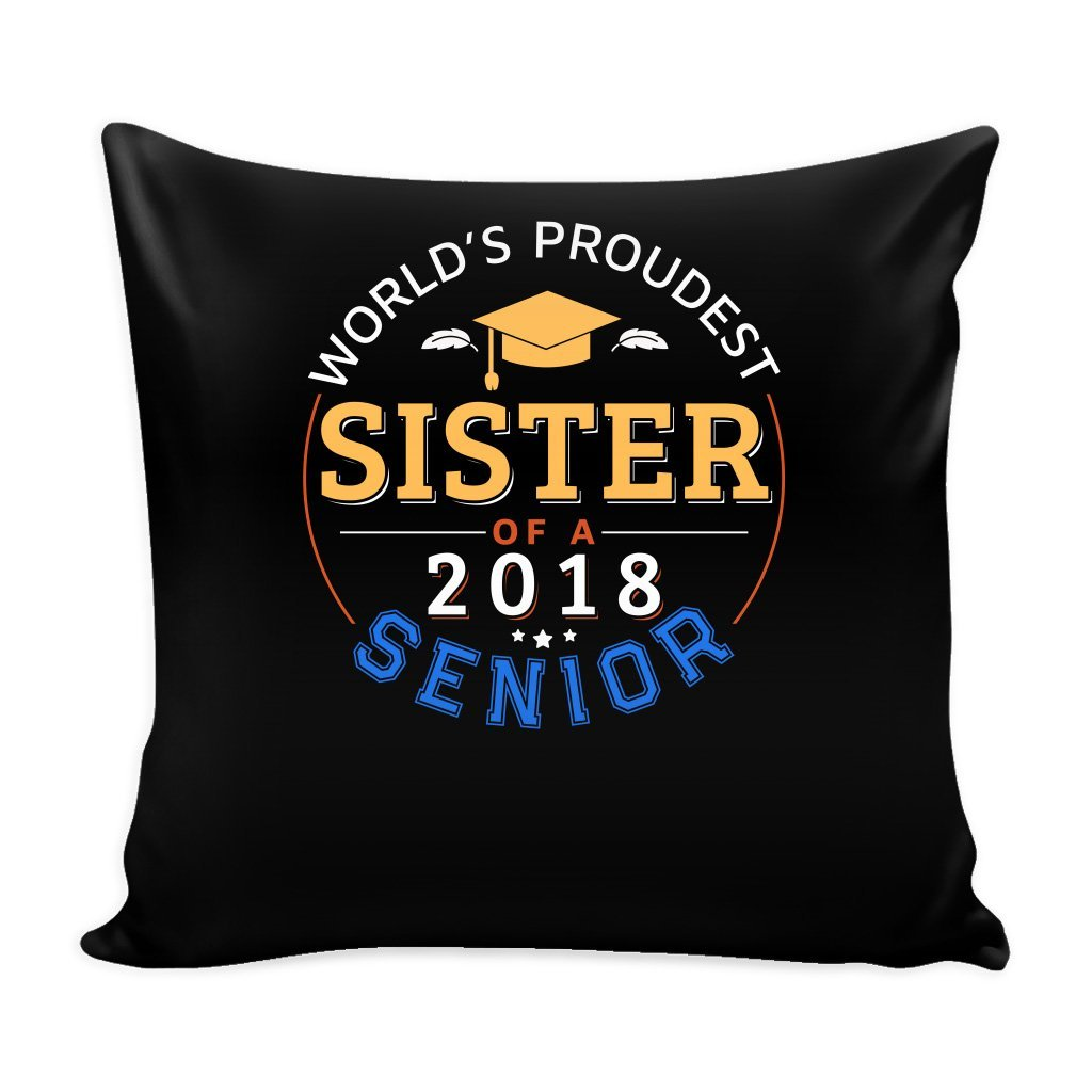 Proud Sister Of A 2018 Senior For Kids Pillow Cover with Insert Graduation Grad - 16 x 16 - World's Proudest