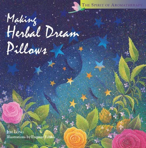 Making Herbal Dream Pillows : Secret Blends for Pleasant Dreams (The Spirit of Aromatherapy)