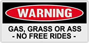 Funny Warning Bumper Stickers Decals: GAS, GRASS OR ASS - NO FREE RIDES