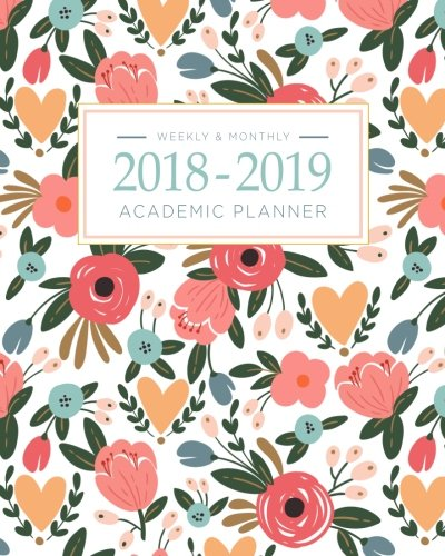 2018-2019 Academic Planner Weekly And Monthly: Calendar Schedule Organizer and Journal Notebook With Inspirational Quotes And Floral Lettering Cover (August 2018 through July 2019) ()