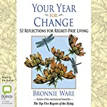Your Year for Change: 52 Reflections for Regret-Free Living | Bronnie Ware