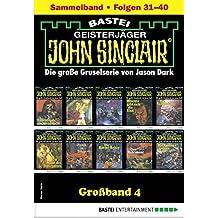 John Sinclair Großband 4 - Horror-Serie: Folgen 31-40 in einem Sammelband (German Edition)