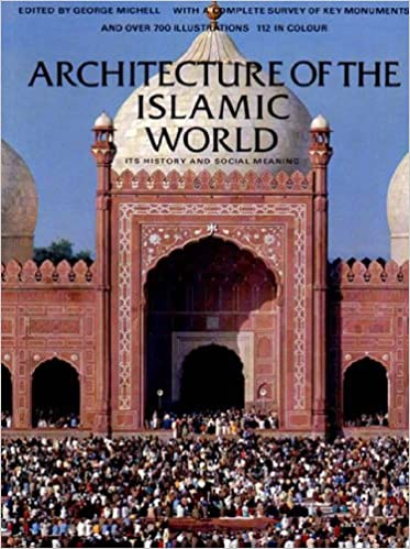 architecture of the islamic world its history and social meaning