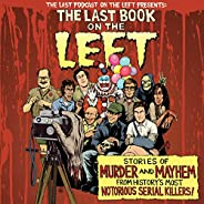 The Last Book on the Left: Stories of Murder and Mayhem from History's Most Notorious Serial Kil
