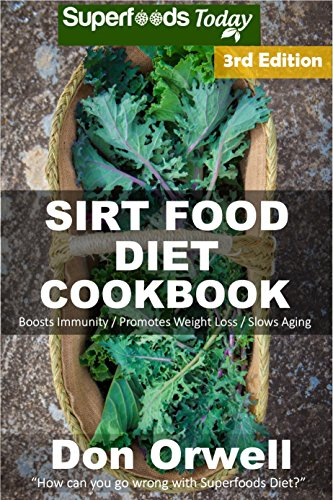 Sirt Food Diet Cookbook: 80+ Sirt Food Diet Recipes, Gluten Free Cooking, Wheat Free, Whole Foods Diet,Antioxidants & Phytochemicals by Don Orwell