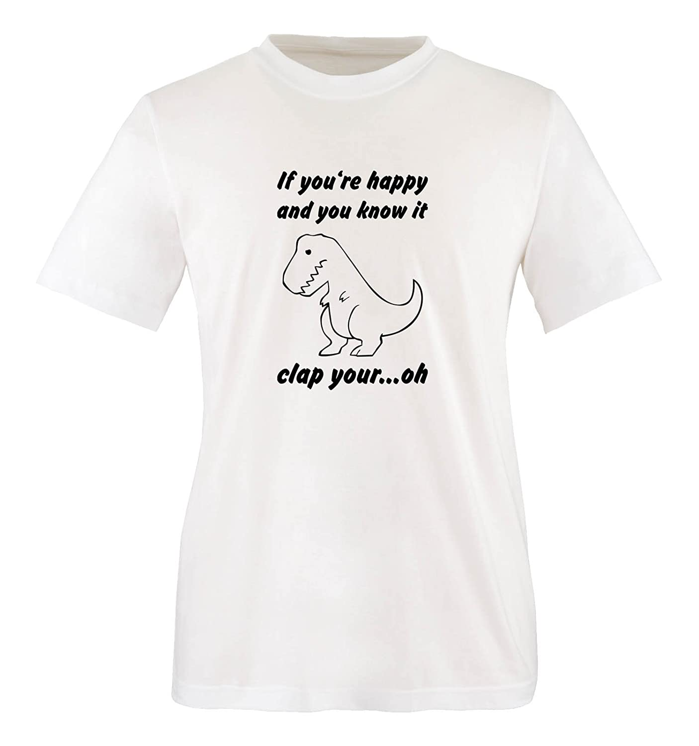 100/% Baumwolle If Youre Happy and You Know it clap Your oh Rundhals Kurzarm Top Basic Print-Shirt Comedy Shirts - Dino Herren T-Shirt