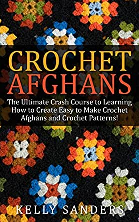 Crochet Afghans The Ultimate Crash Course Guide To Learning How To