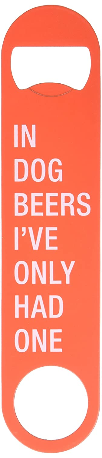 About Face Designs 188112 In In Dog Beers I've Only Had One Funny Bottle Opener, 7