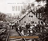 Wood Hicks and Bark Peelers: A Visual History of Pennsylvania s Railroad Lumbering Communities; The Photographic Legacy of William T. Clarke (Keystone Books)