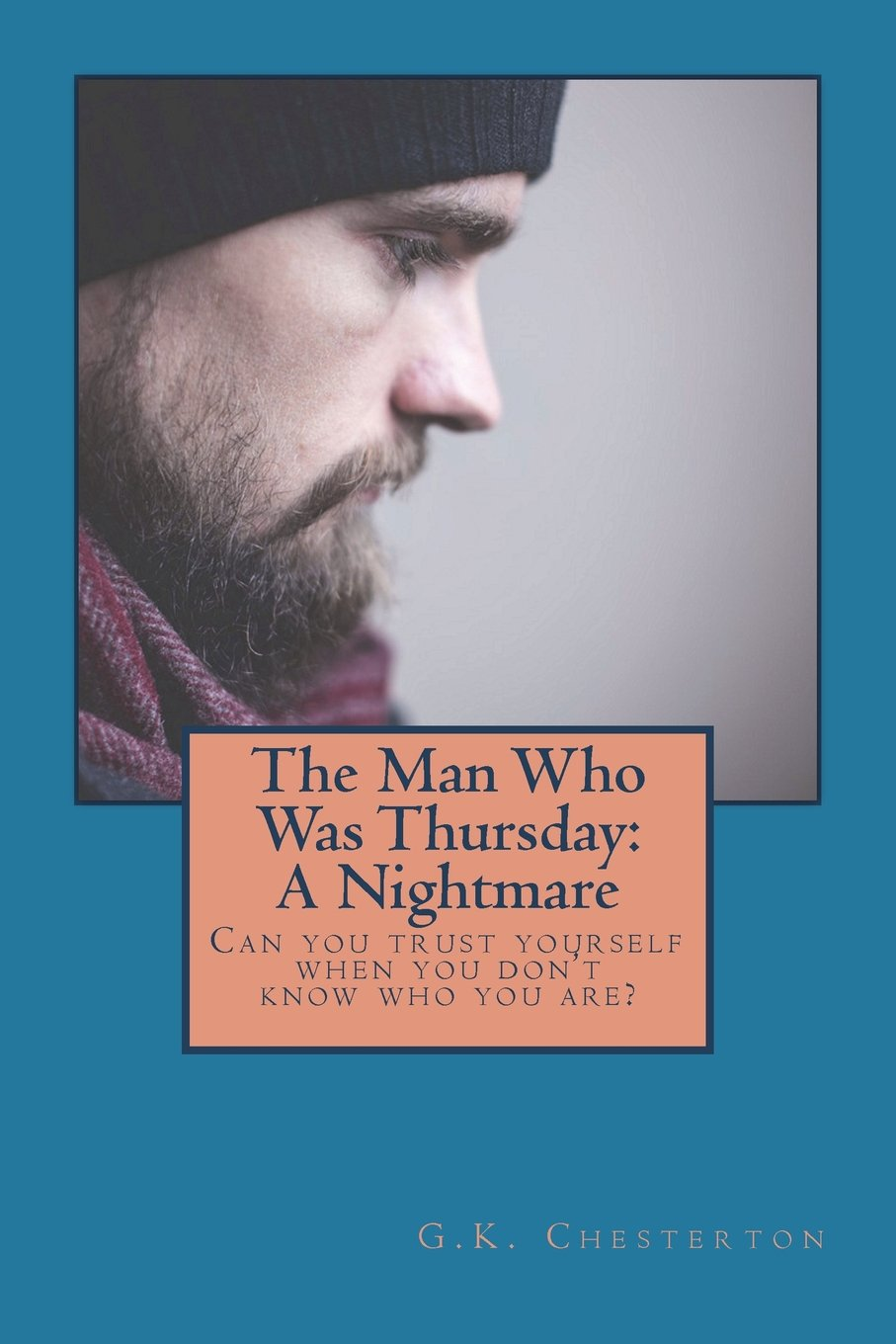 Read Online The Man Who Was Thursday: A Nightmare: Can you trust yourself when you don't know who you are? pdf epub