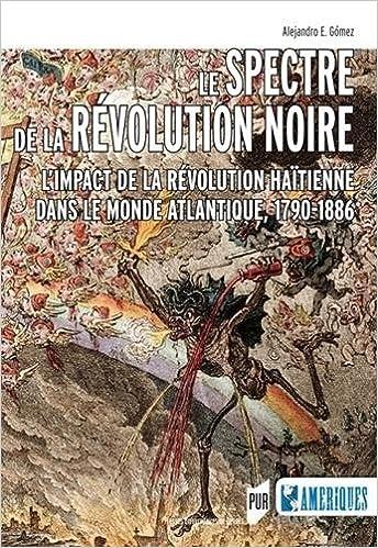 Lire un Le spectre de la révolution noire : L'impact de la révolution haïtienne dans le monde atlantique, 1790-1886 epub, pdf