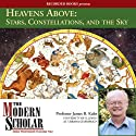 The Modern Scholar: Heavens Above: Stars, Constellations, and the Sky Lecture by James Kaler Narrated by James Kaler