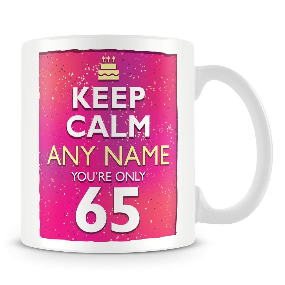 65th Birthday Mug for Women and Men Keep Calm Your Only 65-65th Birthday Gift