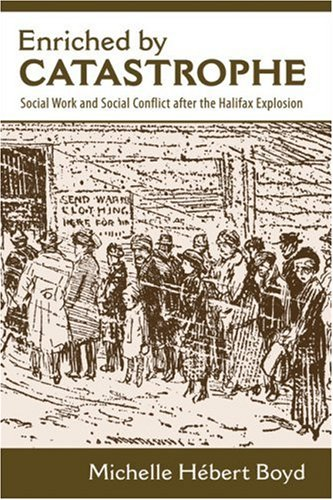 Enriched by catastrophe : social work and social conflict after the Halifax Explosion
