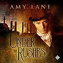 Under the Rushes Hörbuch von Amy Lane Gesprochen von: Nick J. Russo