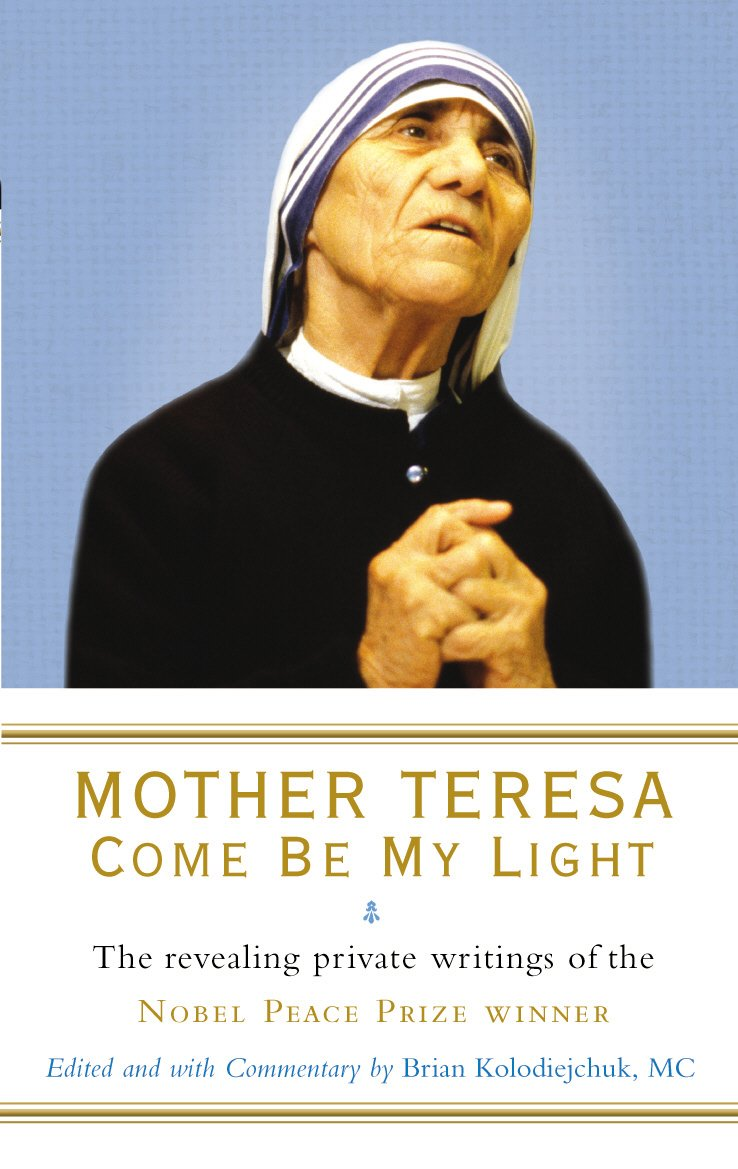 Mother Teresa  Come Be My Light  The Revealing Private Writings Of The Nobel Peace Prize Winner