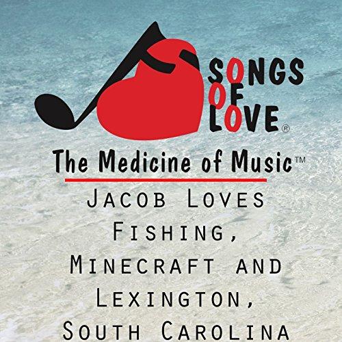 Jacob Loves Fishing, Minecraft and Lexington, South Carolina
