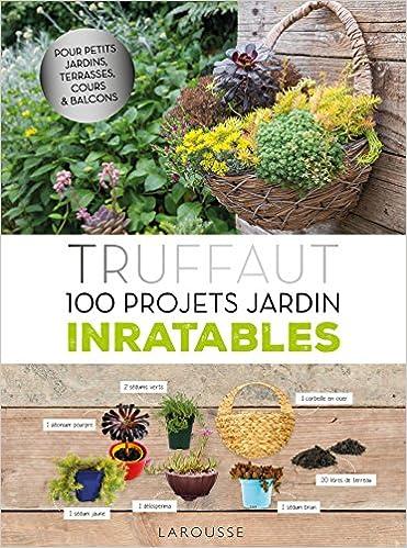 Amazon.fr - Truffaut - 100 projets jardin inratables ...