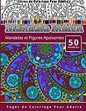 Livres de Coloriage Pour Adultes Mandala Indien: Mandalas et Figures Apaisantes Pages de Coloriage Pour Adulte
