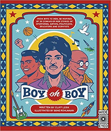 Boy oh Boy: From boys to men, be inspired by 30 coming-of-age stories of sportsmen, artists, politicians, educators and scientists