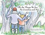 img - for Oh, the Things We See, My Grandma and Me! book / textbook / text book