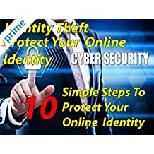 Identity Theft - Protect Your Online Identity, 10 Simple steps to Protect Your Online Identity