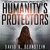 Humanity's Protectors: An Influence Series Origin Novella | David R. Bernstein