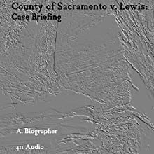 County of Sacramento v. Lewis: Case Briefing Audiobook by A. Biographer Narrated by  411 Audio