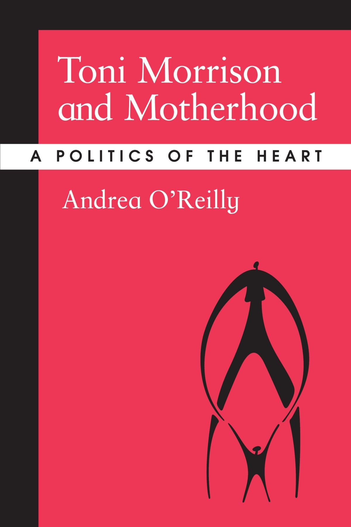 com toni morrison and motherhood a politics of the heart com toni morrison and motherhood a politics of the heart 9780791460764 andrea o reilly books