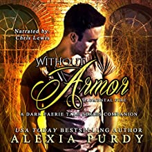 Without Armor: Elemental Fire: A Dark Faerie Tale Series Companion, Book 4 Audiobook by Alexia Purdy Narrated by Christopher Michael Lewis