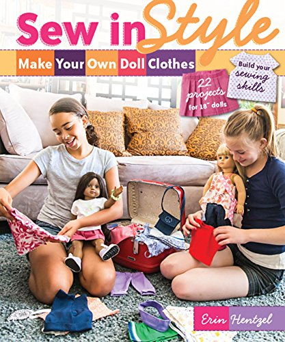 "Sew in Style – Make Your Own Doll Clothes: 22 Projects for 18"" Dolls • Build Your Sewing Skills"