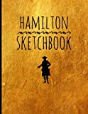 "Hamilton-Sketch Book: Blank Alexander Hamilton Revolution Sketch Book, for drawing, ideas and sketches, great for artists, students, and teachers, 100 ... x 11"" (21.59 x 27.94cm), Durable Soft Cover"