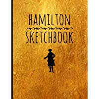 """Hamilton-Sketch Book: Blank Alexander Hamilton Revolution Sketch Book, for drawing, ideas and sketches, great for artists, students, and teachers, 100 ... x 11"""" (21.59 x 27.94cm), Durable Soft Cover"""