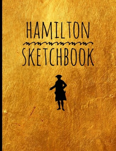 "Hamilton-Sketch Book: Blank Alexander Hamilton Revolution Sketch Book, for drawing, ideas and sketches, great for artists, students, and teachers, 100 ... x 11"" (21.59 x 27.94cm), Durable Soft Cover by Hamilton Book, Blank Sketch Book"
