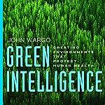 Green Intelligence: Creating Environments That Protect Human Health   John Wargo