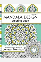 Mandala Design Adult Coloring Book: An Adult Coloring Book for Stress-Relief, Relaxation, Meditation and Creativity (Jenean Morrison Adult Coloring Books) Paperback