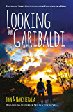 Looking for Garibaldi: Travels on Three Continents in the Footsteps of a Hero