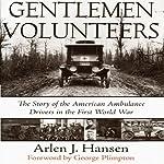 Gentlemen Volunteers: The Story of the American Ambulance Drivers in the First World War | Arlen J. Hansen