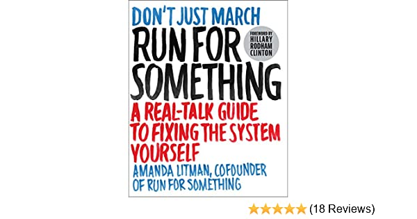 Run for something a real talk guide to fixing the system yourself guide to fixing the system yourself kindle edition by amanda litman hillary rodham clinton politics social sciences kindle ebooks amazon fandeluxe Images