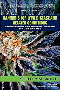 Cannabis for Lyme Disease & Related Conditions: Scientific Basis and Anecdotal Evidence for Medicinal Use March 16, 2015