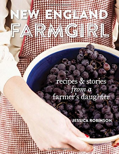 New England Farmgirl: Recipes & Stories from a Farmer's Daughter by Jessica Robinson